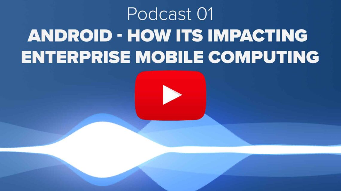 Podcast 01 Android how its Impacting Enterprise Mobile Computing